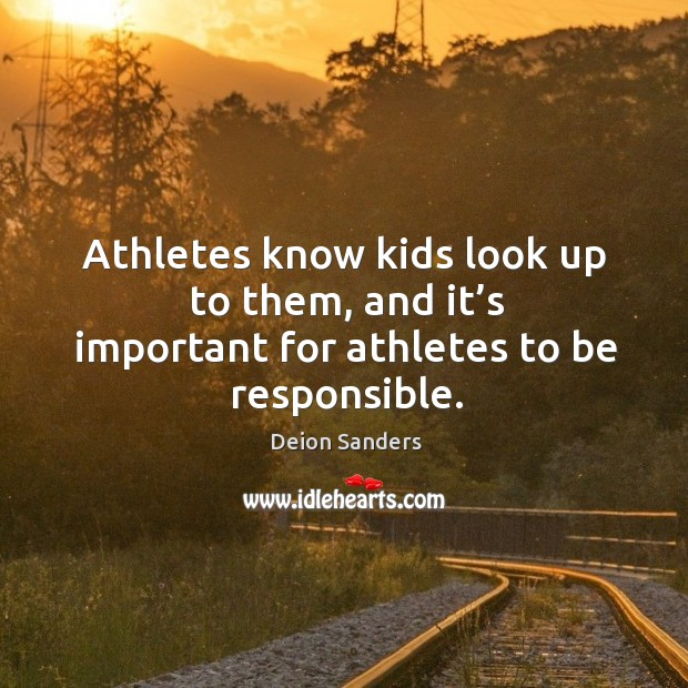 Image, Athletes know kids look up to them, and it's important for athletes to be responsible.