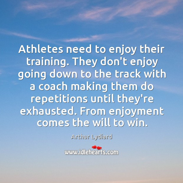 Image, Athletes need to enjoy their training. They don't enjoy going down to