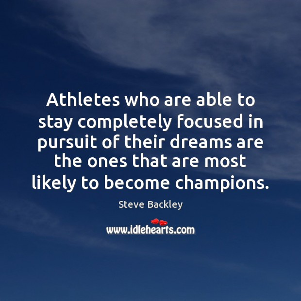 Steve Backley Picture Quote image saying: Athletes who are able to stay completely focused in pursuit of their