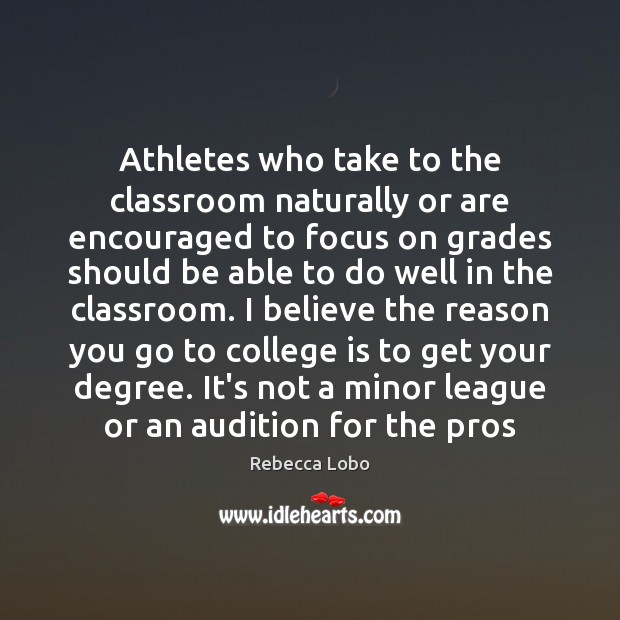 Athletes who take to the classroom naturally or are encouraged to focus Rebecca Lobo Picture Quote