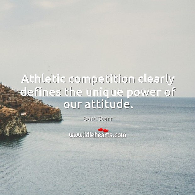 Image, Athletic competition clearly defines the unique power of our attitude.