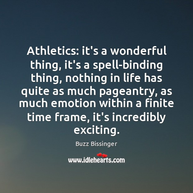 Image, Athletics: it's a wonderful thing, it's a spell-binding thing, nothing in life