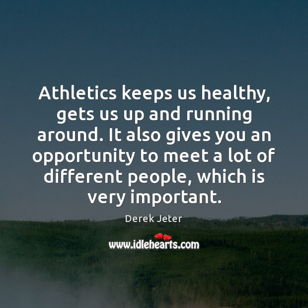 Athletics keeps us healthy, gets us up and running around. It also Derek Jeter Picture Quote