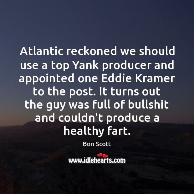 Image, Atlantic reckoned we should use a top Yank producer and appointed one