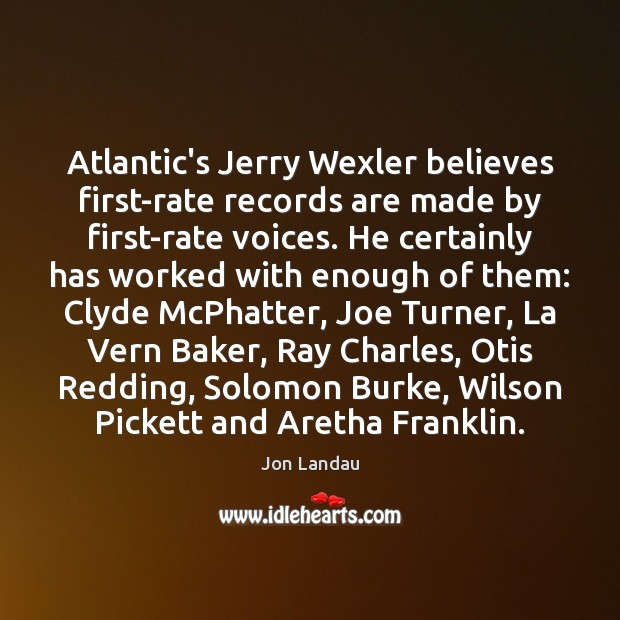 Image, Atlantic's Jerry Wexler believes first-rate records are made by first-rate voices. He