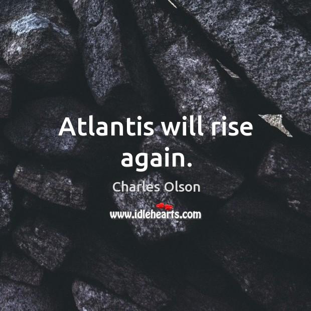 Atlantis will rise again. Image