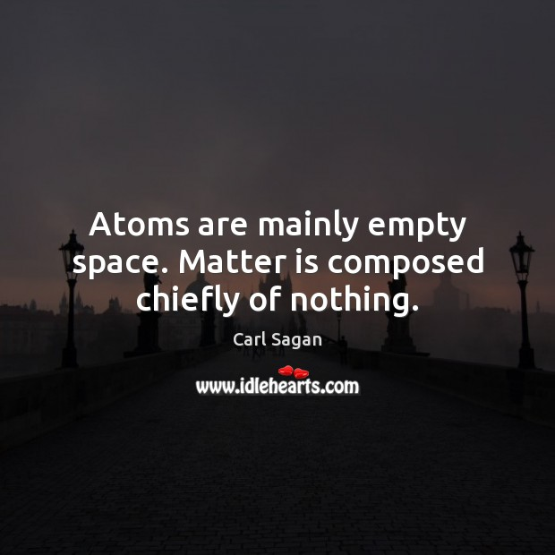Image, Atoms are mainly empty space. Matter is composed chiefly of nothing.