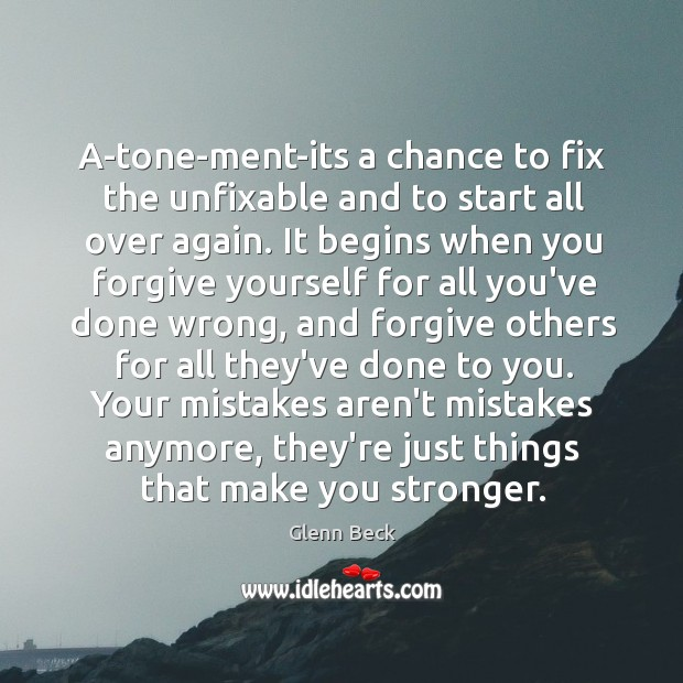 A-tone-ment-its a chance to fix the unfixable and to start all over Forgive Yourself Quotes Image