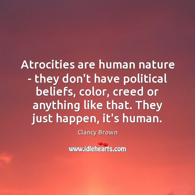 Atrocities are human nature – they don't have political beliefs, color, creed Image