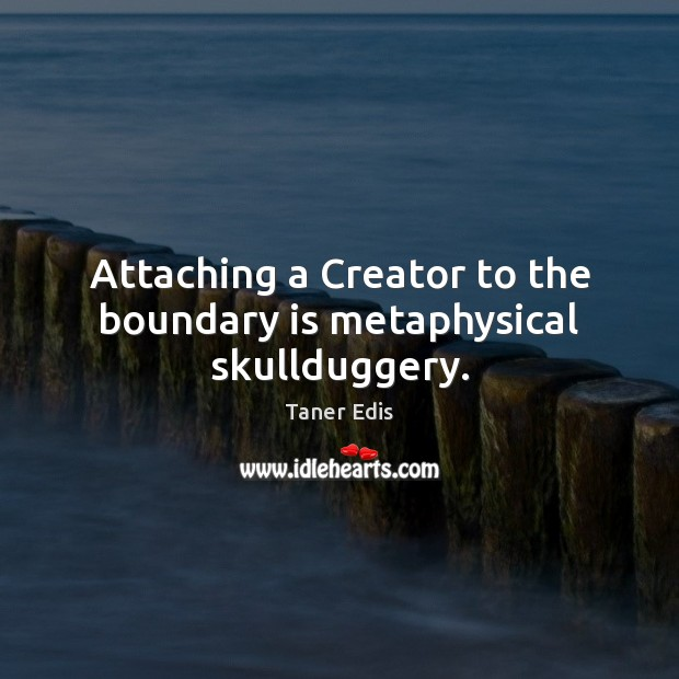 Image, Attaching a Creator to the boundary is metaphysical skullduggery.