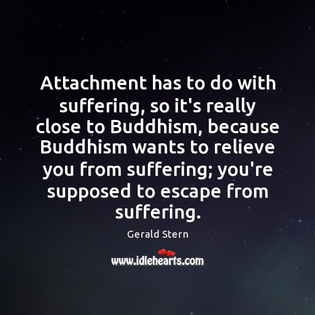 Attachment has to do with suffering, so it's really close to Buddhism, Image