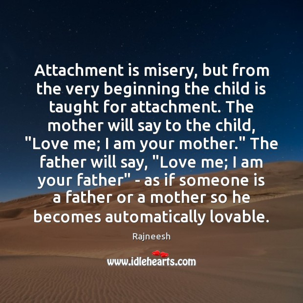 Image, Attachment is misery, but from the very beginning the child is taught