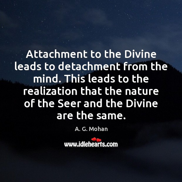 Image, Attachment to the Divine leads to detachment from the mind. This leads