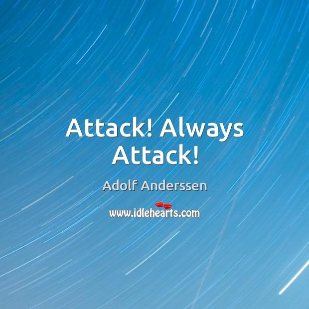 Image, Attack! Always Attack!