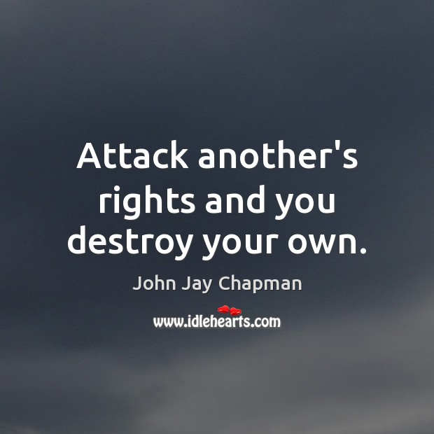 John Jay Chapman Picture Quote image saying: Attack another's rights and you destroy your own.