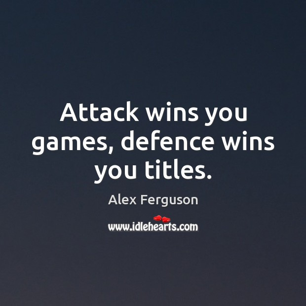 Attack wins you games, defence wins you titles. Alex Ferguson Picture Quote