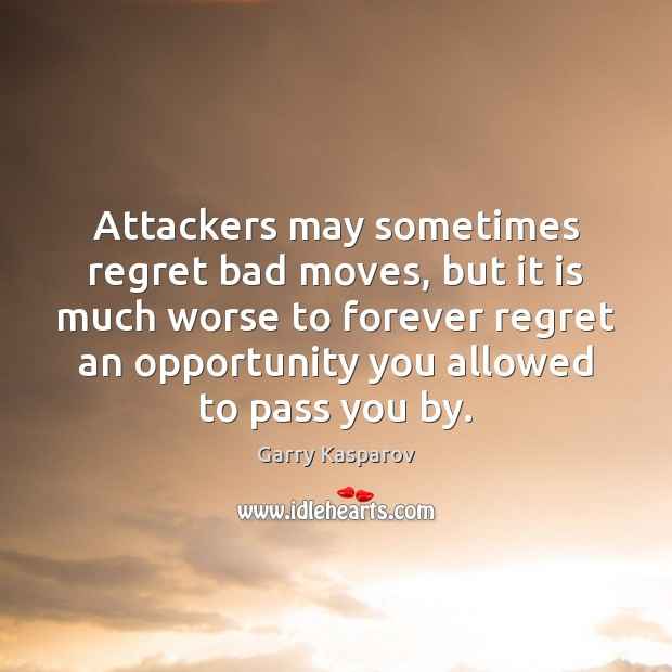 Attackers may sometimes regret bad moves, but it is much worse to Garry Kasparov Picture Quote