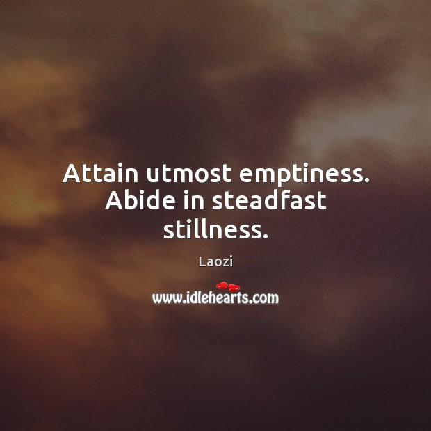 Image, Attain utmost emptiness. Abide in steadfast stillness.
