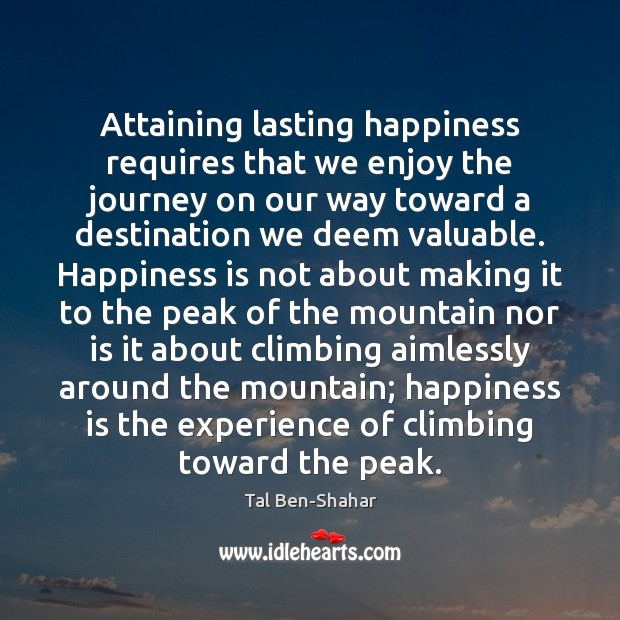 Image, Attaining lasting happiness requires that we enjoy the journey on our way