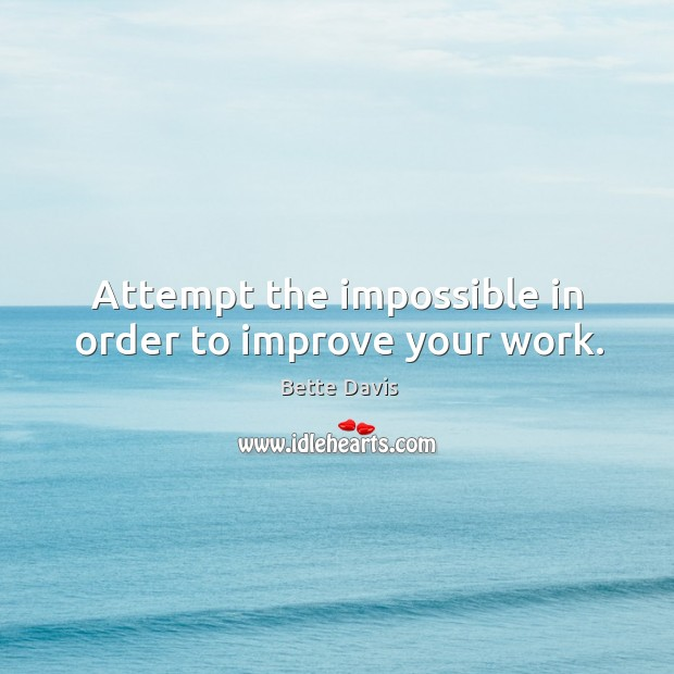 Attempt the impossible in order to improve your work. Image