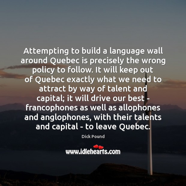 Attempting to build a language wall around Quebec is precisely the wrong Image