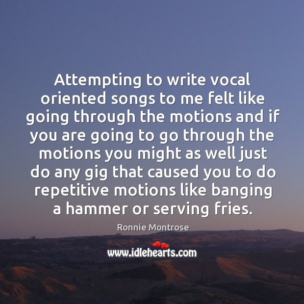 Image, Attempting to write vocal oriented songs to me felt like going through the motions and if you are going to