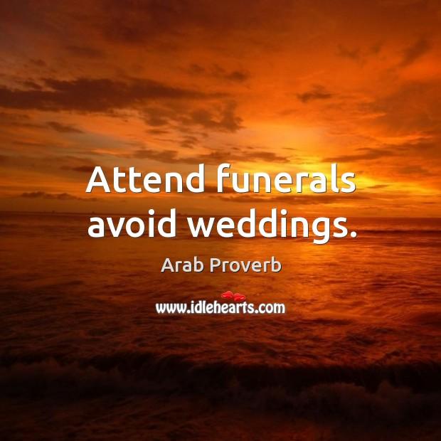 Attend funerals avoid weddings. Arab Proverbs Image
