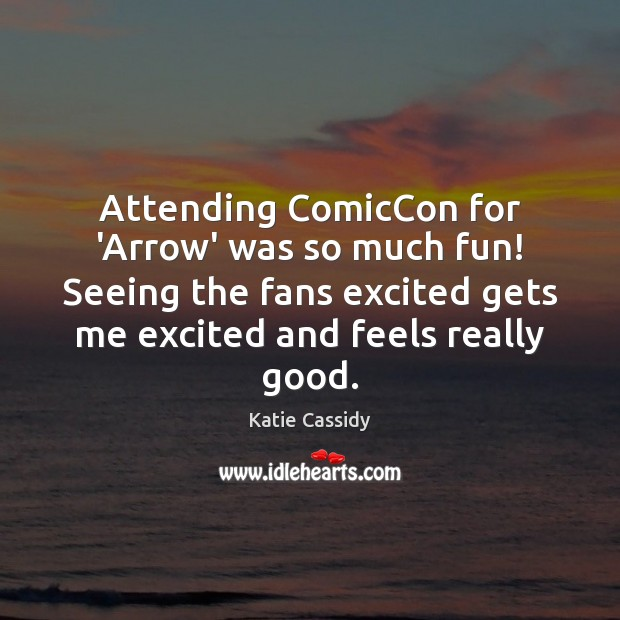 Attending ComicCon for 'Arrow' was so much fun! Seeing the fans excited Image