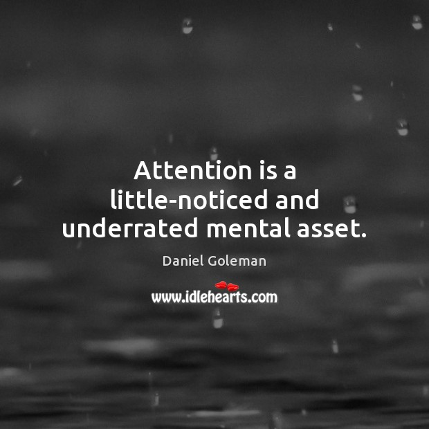 Attention is a little-noticed and underrated mental asset. Daniel Goleman Picture Quote
