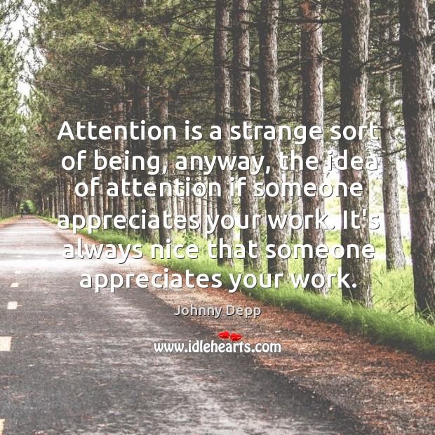 Attention is a strange sort of being, anyway, the idea of attention Image