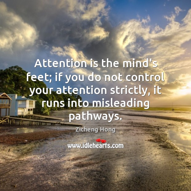 Attention is the mind's feet; if you do not control your attention Image