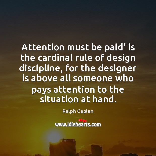 Attention must be paid' is the cardinal rule of design discipline, for Ralph Caplan Picture Quote