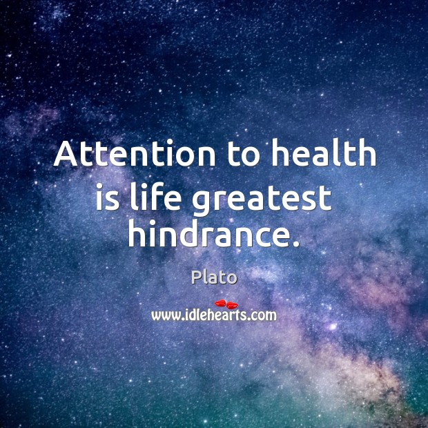 Attention to health is life greatest hindrance. Plato Picture Quote