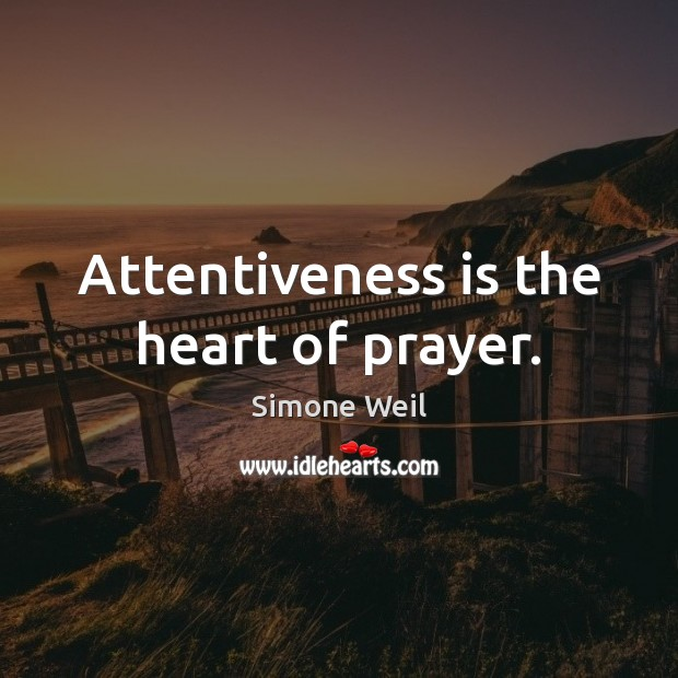 Image, Attentiveness is the heart of prayer.
