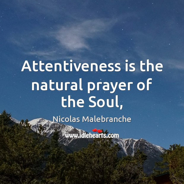Image, Attentiveness is the natural prayer of the Soul,
