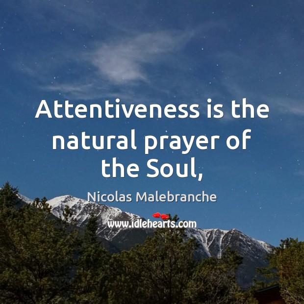 Attentiveness is the natural prayer of the Soul, Nicolas Malebranche Picture Quote
