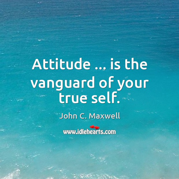 Image, Attitude … is the vanguard of your true self.
