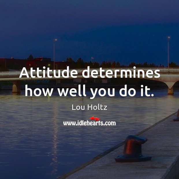 Image, Attitude determines how well you do it.