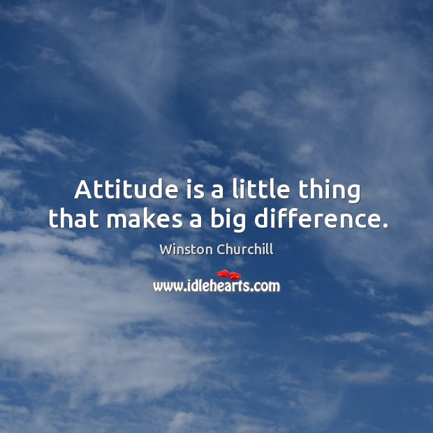Image, Attitude is a little thing that makes a big difference.