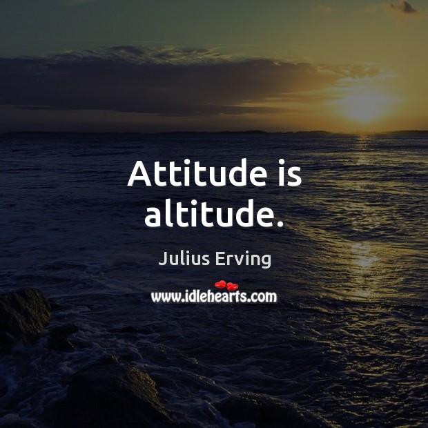 Image, Attitude is altitude.