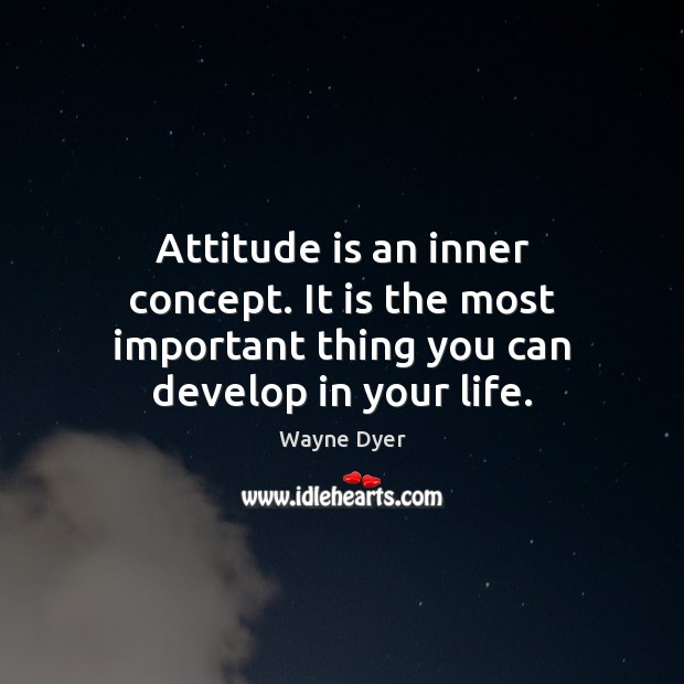 Image, Attitude is an inner concept. It is the most important thing you can develop in your life.