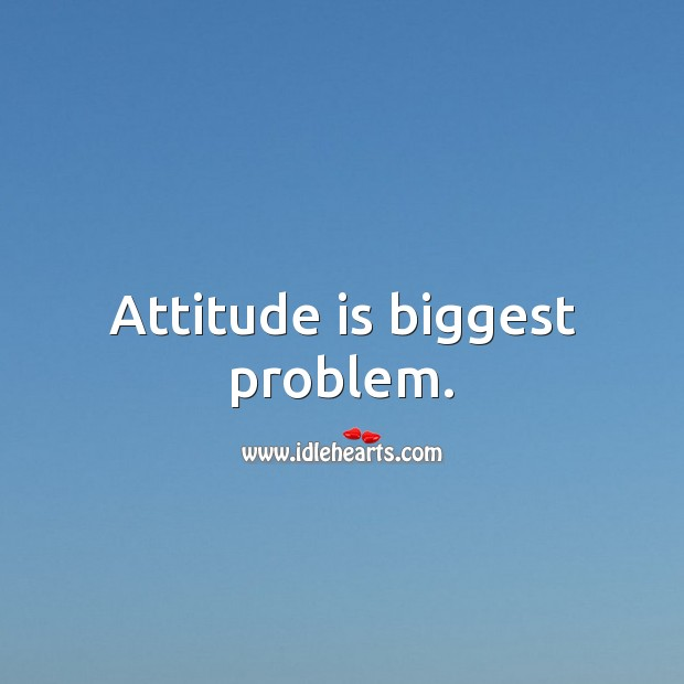 Picture Quotes image saying: Attitude is biggest problem.