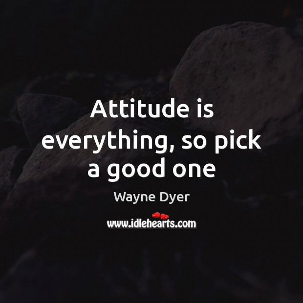 Image, Attitude is everything, so pick a good one