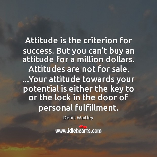 Attitude is the criterion for success. But you can't buy an attitude Denis Waitley Picture Quote