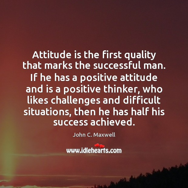 Image, Attitude is the first quality that marks the successful man. If he