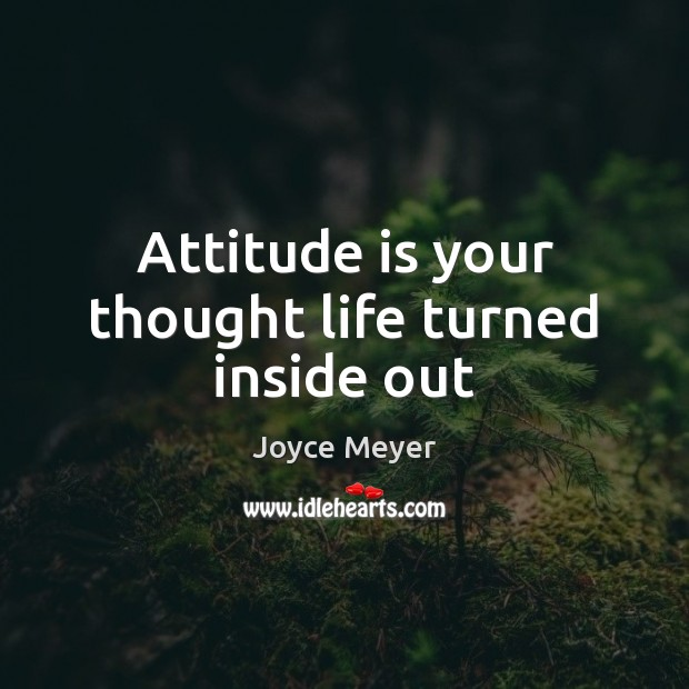 Image, Attitude is your thought life turned inside out
