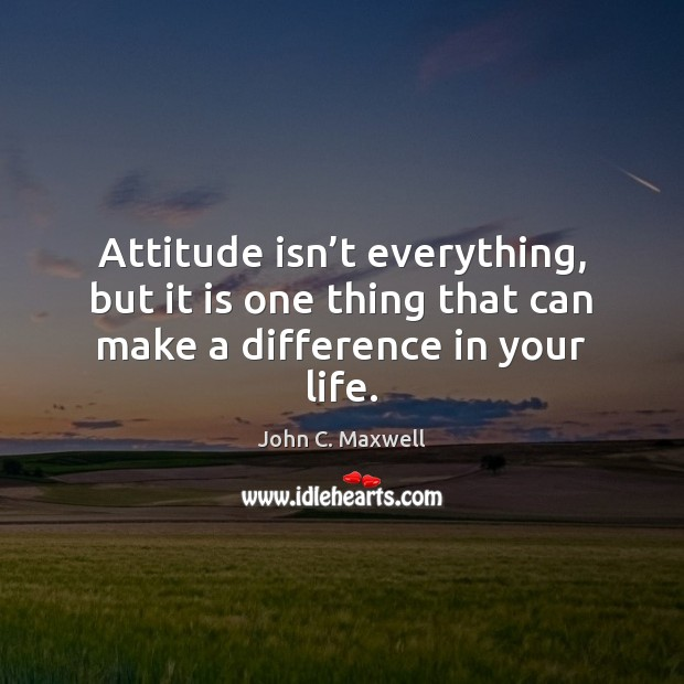 Image, Attitude isn't everything, but it is one thing that can make a difference in your life.