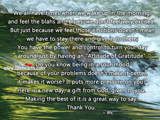 Today Is A New Day, A Gift From God. Make The Best Of It.