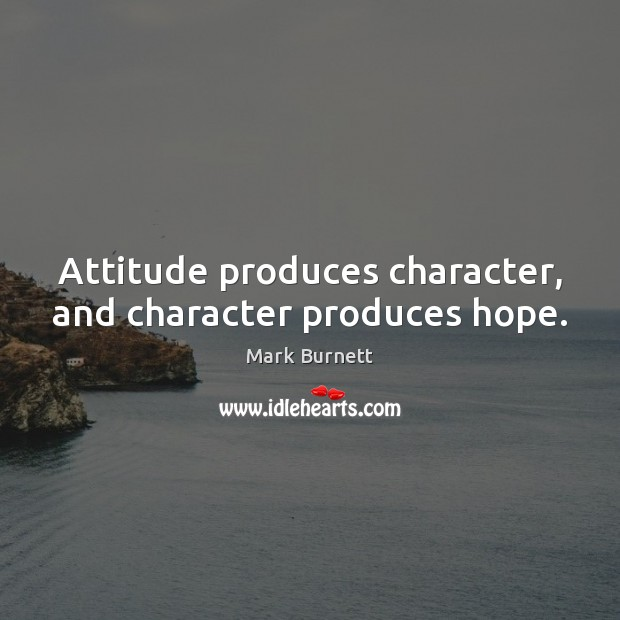 Attitude produces character, and character produces hope. Image