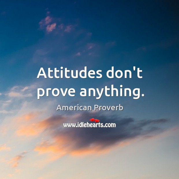 Image, Attitudes don't prove anything.